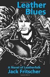 Leather Blues: A Novel of Leatherfolk by Jack Fritscher (6-Feb-2011) Paperback