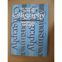 The Practical Guide to Calligraphy by rosemary sassoon (1982-12-01)