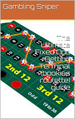 Fixed Terminal (The Ultimate Fixed Odd Betting Terminal (bookies roulette) guide (English Edition))