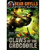 [(Claws of the Crocodile)] [ By (author) Bear Grylls, Designed by Rachel Ellen Lawston ] [February, 2014]