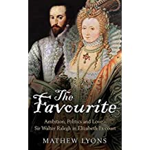 The Favourite: Ralegh and His Queen