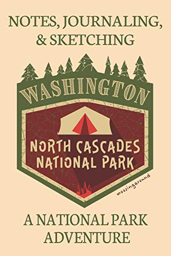 Washington Cascades (Notes Journaling & Sketching Washington North Cascades National Park: Moosing Around A National Park Adventure Lined And Half Blank Pages For Writing ... Field Notes. 120 pages 6 by 9 Convenient Size)