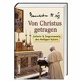 Benedikt XVI - - Von Christus getragen: Gebete & Segenswünsche des Heiligen Vaters -