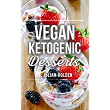 Vegan Ketogenic: Vegan Keto Dessert Recipe Book, The Best Low Carb Vegan Recipes: Burn Fat and Live Forever on a Scientifically Formulated Vegan Low Carb ... Keto, Vegan Ketogenic) (English Edition)