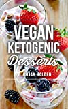 Vegan Ketogenic: Vegan Keto Dessert CookBook, The Best Low Carb Vegan Recipes: Burn Fat and Live Forever on a Scientifically Formulated Vegan Low Carb Cookbook (Vegan Keto, Vegan Ketogenic)