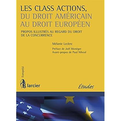 Les class actions, du droit américain au droit européen: Propos illustrés au regard du droit de la concurrence