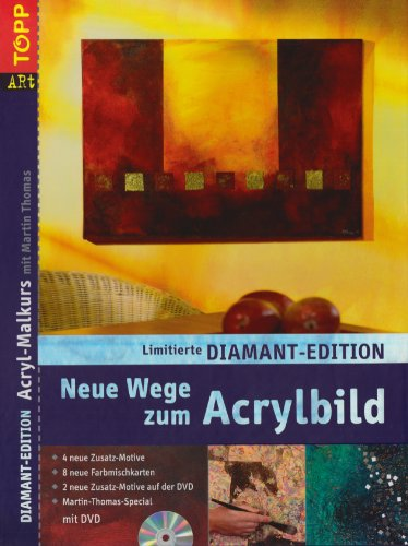 Diamant-Edition Neue Wege zum Acrylbild-Grundkurs: Band 1  4 neue Motive + 4 seiten Homestory +...