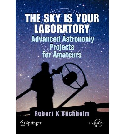 [( The Sky is Your Laboratory: Advanced Astronomy Projects for Amateurs )] [by: Robert K. Buchheim] [Aug-2007] par Robert K. Buchheim