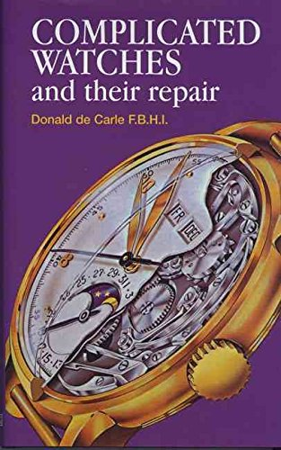 [Complicated Watches and Their Repair] (By: Donald De Carle) [published: June, 1999]