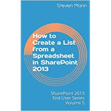 How to Create a List from a Spreadsheet in SharePoint 2013 (SharePoint 2013 End User Series Book 5) (English Edition)