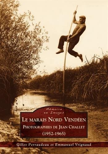 Marais Nord Vendéen (Le) - Photographies de Jean Challet (1952-1965)