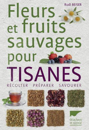 Fleurs et fruits sauvages pour tisanes. Récolter ¿ Préparer ¿ Savourer