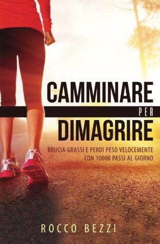 Camminare Per Dimagrire: Brucia Grassi E Perdi Peso Velocemente Con 10000 Passi Al Giorno - Accelerare Il Metabolismo Per Mantenersi in Forma