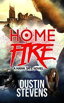 Home Fire: A Suspense Thriller (A Hawk Tate Novel Book 5) by [Stevens, Dustin]