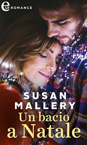Un bacio a Natale (eLit) (Fool's Gold Vol. 2) di [Mallery, Susan]