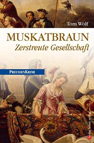 Muskatbraun: Zerstreute Gesellschaft (Preußen-Krimis)