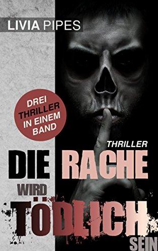 Die Rache wird tödlich sein: Thriller-Sammelband