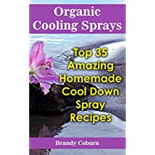Organic Cooling Sprays: Top 35 Amazing Homemade Cool Down Spray Recipes (English Edition)