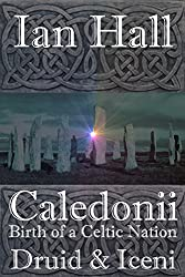 Caledonii: Birth of a Celtic Nation. Druid & Iceni: (A Prequel story to the