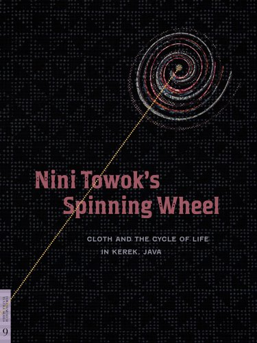 Nini Towok's Spinning Wheel: Cloth and the Cycle of Life in Kerek, Java (Fowler Museum Textile Series, Band 9)