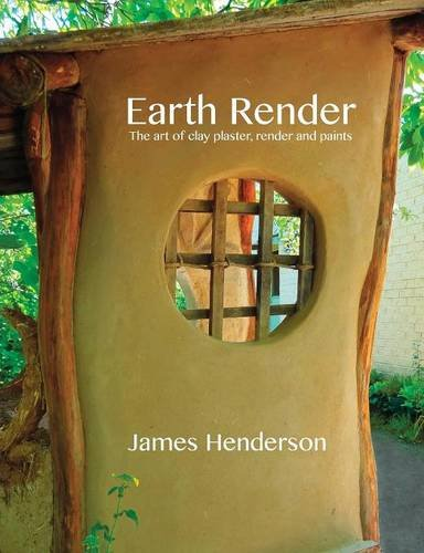 Earth Render - The Art of Clay Plaster, Render and Paints par Alanna Moore