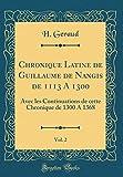 chronique latine de guillaume de nangis de 1113 a 1300 vol 2 avec les continuations de cette chronique de 1300 a 1368 classic reprint