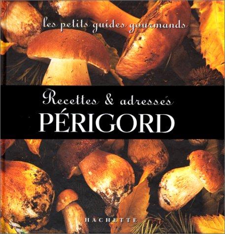 Les Petits Guides gourmands - Périgord : Recettes et adresses