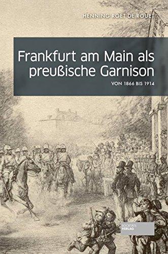 Frankfurt am Main als preußische Garnison: von 1866 bis 1914