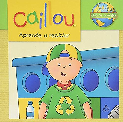 Caillou Aprende a Reciclar / Caillou Learns to Recycle (Caillou club de ecologia) por Kim Thompson