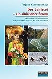 Der Jenissei - ein sibirischer Strom: Geschichte und Geschichten von seinen Quellflüssen bis zum Polarmeer - Tatjana Kuschtewskaja