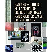 Materialrevolution, Bd. 2: Neue nachhaltige und multifunktionale Materialien für Design und Architektur