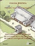 Gallia Rustica : Les campagnes du nord-est de la Gaule, de la fin de l'âge du Fer à l'Antiquité tardive Volume 1