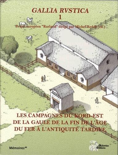 Gallia Rustica : Volume 1, Les campagnes du nord-est de la Gaule, de la fin de l'âge du fer à l'Antiquité tardive par Collectif