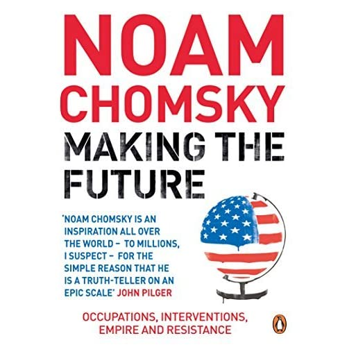 Making the Future: Occupations, Interventions, Empire and Resistance by Noam Chomsky (2012-09-06)