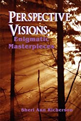 Perspective Visions: Enigmatic Masterpieces by Sheri Ann Richerson (2008-01-21)