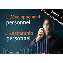Du Développement Personnel au Leadership Personnel (Tome 1 - Edition Leadership)