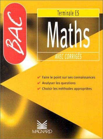 BAC Maths, terminale ES avec corriges. Faire le point sur ses connaissances , analyser les questions, choisir les méthodes appropriées