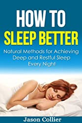 How to Sleep Better: Natural Methods for Achieving Deep and Restful Sleep Every Night (Sleeping, Sleep Solution, Sleep Diet, Sleep Better, Sleep Hacking, ... Sleep Techniques) (English Edition)