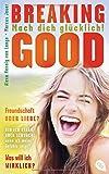 Breaking Good: Mach dich glücklich! - Alexa Hennig von Lange