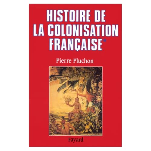 Histoire de la colonisation française, tome 1. Le Premier Empire colonial des origines à la restauration