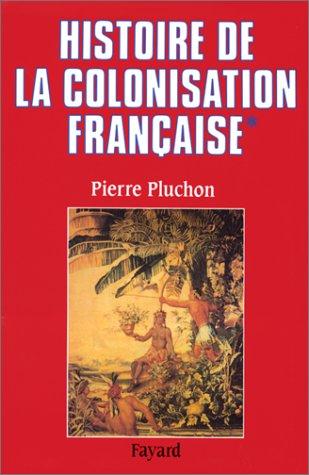 Histoire de la colonisation française, tome 1. Le Premier Empire colonial des origines à la restauration par Pierre Pluchon
