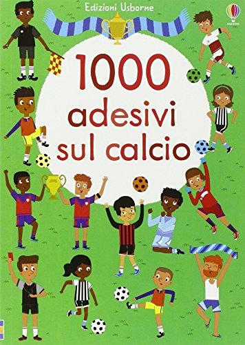1000 adesivi sul calcio. Ediz. illustrata di Fiona Watt,Mattia Cerato,G. Gatti