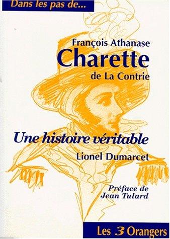 FRANCOIS ATHANASE CHARETTE DE LA CONTRIE. Une histoire véritable