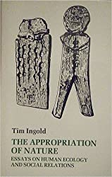 The Appropriation of Nature: Essays on Human Ecology and Social Relations by Tim Ingold (1987-04-30)