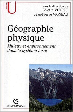 Géographie physique - Milieux et environnement dans le système terre par Yvette Veyret