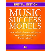 Music Success Models: How to Make Money and Have a Successful  Career in the Music Industry (English Edition)
