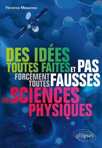 Des Idées Toutes Faites & Pas Forcément Toutes Fausses en Sciences Physiques