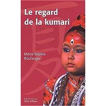le regard de la kumari . le monde secret des enfants-dieux du népal : Le monde secret des enfants-dieux du Népal