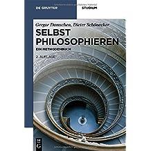 Selbst philosophieren: Ein Methodenbuch (De Gruyter Studium)