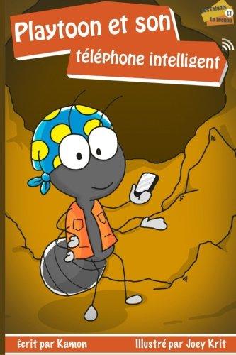 Playtoon et son téléphone intelligent: Pour les accros des jeux en ligne: Volume 1 (Les enfants et la techno)